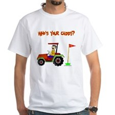 Who's Your Caddy?! Shirt