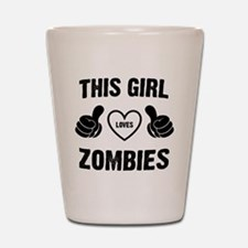 THIS GIRL LOVES ZOMBIES Shot Glass