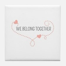 We Belong Together Tile Coaster