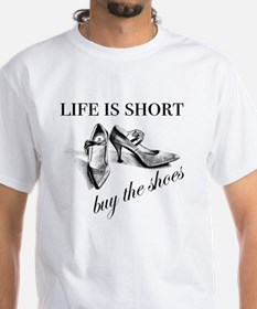 Life is Short, Buy the Shoes Shirt