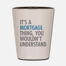 Mortgage Thing Shot Glass