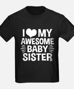 I Love My Awesome Baby Sister T