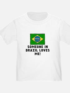 Someone In Brazil Loves Me! T-Shirt