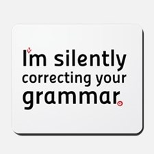 Im silently correcting your grammar Mousepad