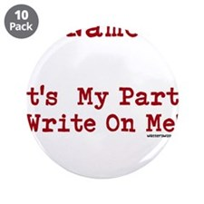 "My Name I:s Its My Party Write On Me! 3.5"" Button"