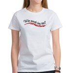 Who Needs Big Tits Women's T-Shirt