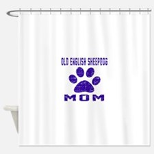 Old English Sheepdog mom designs Shower Curtain