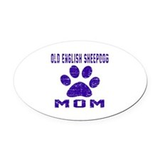 Old English Sheepdog mom designs Oval Car Magnet