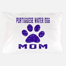 Portuguese Water Dog mom designs Pillow Case