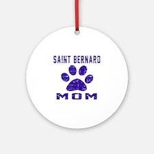 Saint Bernard mom designs Round Ornament