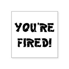 YOURE FIRED! Sticker