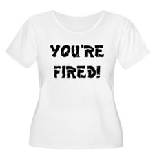 YOURE FIRED! Plus Size T-Shirt