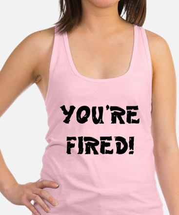 YOURE FIRED! Racerback Tank Top