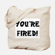 YOURE FIRED! Tote Bag