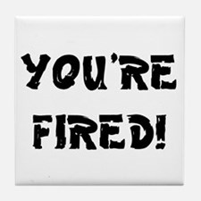 YOURE FIRED! Tile Coaster