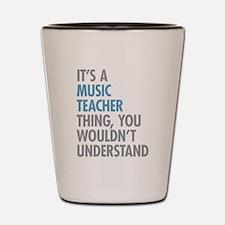 Music Teacher Thing Shot Glass