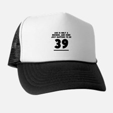 Age Is Only A Number 39th Birthday Trucker Hat