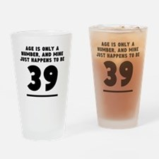 Age Is Only A Number 39th Birthday Drinking Glass