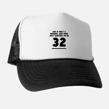 Age Is Only A Number 32nd Birthday Trucker Hat