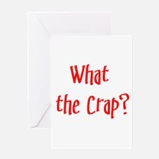 what the crap II Greeting Cards