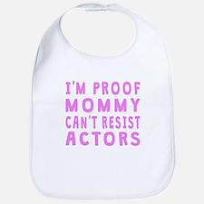 Proof Mommy Cant Resist Actors Bib