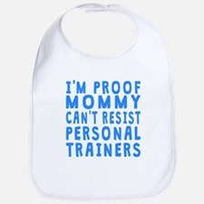 Proof Mommy Cant Resist Personal Trainers Bib