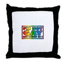 I'm not gay my penis is Throw Pillow