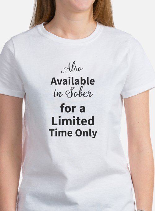 Also Available in Sober for a Limited Time T-Shirt