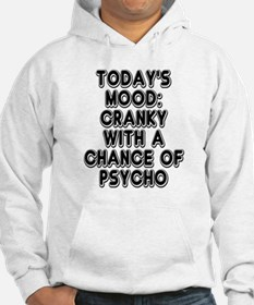 Cranky With A Chance Of Psycho Hoodie Sweatshirt