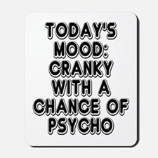 Cranky With A Chance Of Psycho Mousepad