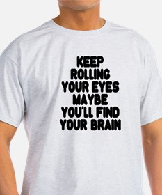 Keep Rolling Your Eyes T-Shirt