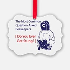 Ever get stung Ornament