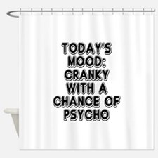 Cranky With A Chance Of Psycho Shower Curtain