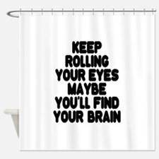 Keep Rolling Your Eyes Shower Curtain
