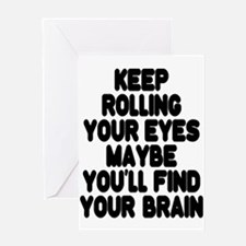 Keep Rolling Your Eyes Greeting Cards