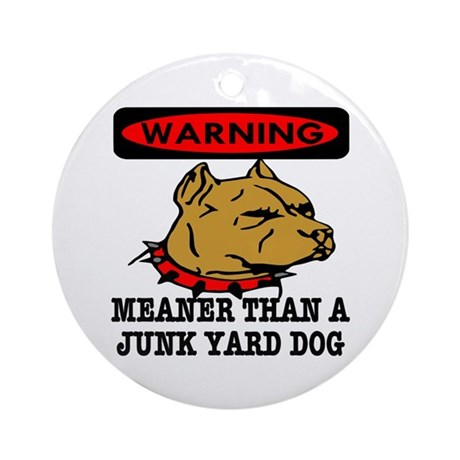 Meaner Than Junk Yard Dog Ornament (Round)