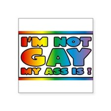 I'm not gay my ass is Sticker