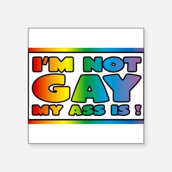 I'm not gay my ass is Sticker
