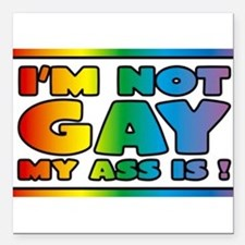 """I'm not gay my ass is Square Car Magnet 3"""" x 3"""""""