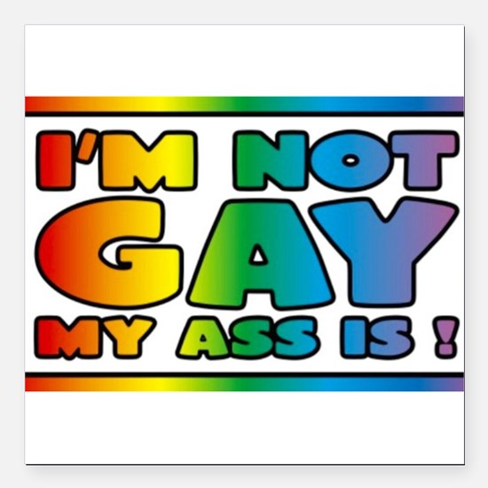 "I'm not gay my ass is Square Car Magnet 3"" x 3"""