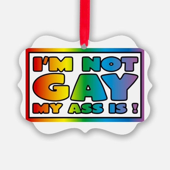 I'm not gay my ass is Ornament