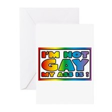 I'm not gay my ass is Greeting Cards