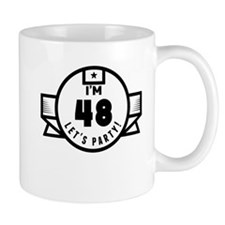 Im 48 Lets Party! Mugs