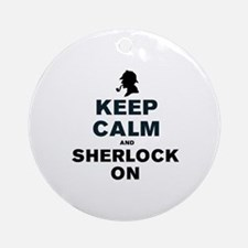 KEEP CALM AND SHERLOCK ON Round Ornament