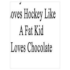 My Girlfriend Loves Hockey Like A Fat Kid Loves Ch Poster