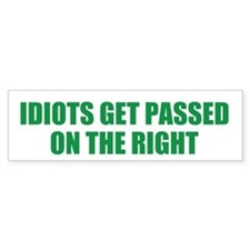 Idiots Get Passed On The Right Bumper Bumper Sticker