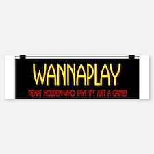 Wanna Play? Bumper Bumper Bumper Sticker