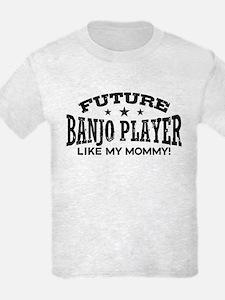Future Banjo Player Like My Mom T-Shirt