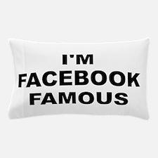I'm Facebook Famous Pillow Case