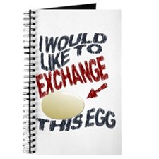 I Would Like To Exchange This Egg Journal